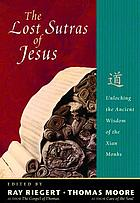 The lost sutras of Jesus : unlocking the ancient wisdom of the Xian Christian monks