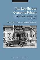 The roadhouse comes to Britain : drinking, driving and dancing, 1925-1955