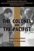 The colonel and the pacifist : Karl Bendetsen, Perry Saito, and the incarceration of Japanese Americans during World War II