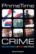 Prime time crime : Balkan media in war and peace