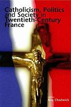 Catholicism, politics, and society in twentieth-century France