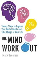 The mind workout : twenty simple steps to improve your emotional fitness