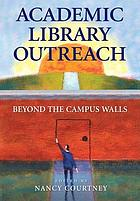 Academic library outreach : beyond the campus walls