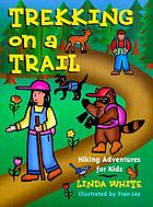 Trekking on a trail : hiking adventures for kids