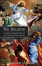 We believe : a simple commentary on the catechism of christian doctrine.