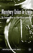 Monetary union in crisis : the European Union as a neo-liberal construction
