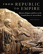 From republic to empire : rhetoric, religion, and power in the visual culture of ancient Rome
