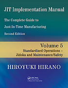 JIT implementation manual : the complete guide to just-in-time manufacturing. Vol. 5, Standardized operations-jidoka and maintenance/safety