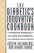The diabetic's innovative cookbook : a positive approach to living with diabetes