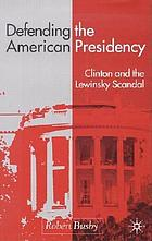 Defending the American presidency : Clinton and the Lewinsky scandal
