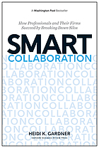 Smart collaboration : how professionals and their firms succeed by breaking down silos