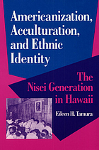 Americanization, acculturation, and ethnic identity : the Nisei generation in Hawaii