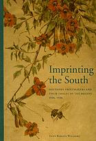 Imprinting the South : southern printmakers and their images of the region, 1920s-1940s