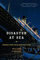 Disaster at sea : shipwrecks, storms, and collisions on the Atlantic