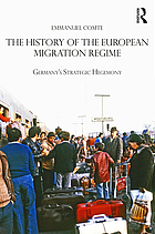 The history of the European migration regime : Germany's strategic hegemony