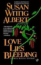 Love lies bleeding : a China Bayles mystery