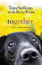 Together : a story of shared vision