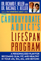 The carbohydrate addict's life span program : personalized plan for becoming slim, fit & healthy in your 40s, 50s & 60s
