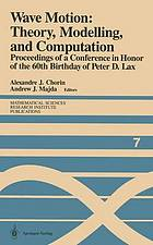 Wave motion : theory, modelling, and computation : proceedings of a conference in honor of the 60th birthday of Peter D. Lax