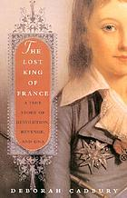 The lost king of France : a true story of revolution, revenge, and DNA
