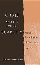 God and the evil of scarcity : moral foundations of economic agency