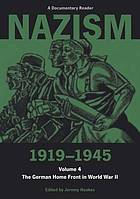 Nazism, 1919-1945. Vol.4, The German home front in World War II. : a documentary reader