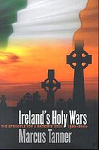 Ireland's holy wars : the struggle for a nation's soul, 1500-2000