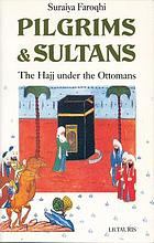Pilgrims and sultans : the Hajj under the Ottomans, 1517-1683