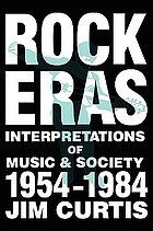 Rock eras : interpretations of music and society, 1954-1984