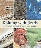 Knitting with beads : 30 beautiful sweaters, scarves, hats & gloves