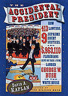 The accidental president : how 413 lawyers, 9 Supreme Court justices, and 5,963,110 (give or take a few) Floridians landed George W. Bush in the White House