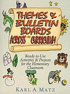 Themes & bulletin boards across the curriculum : ready-to-use activities & projects for the elementary classroom
