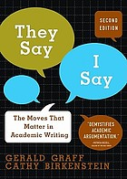They say / I say : the moves that matter in academic writing