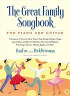 The great family songbook : a treasury of favorite folk songs, popular tunes, children's melodies, international songs, hymns, holiday jingles, and more : for piano and guitar