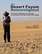 The desert Fayum reinvestigated : the early to mid-Holocene landscape archaeology of the Fayum north shore, Egypt