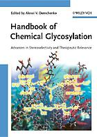 Handbook of chemical glycosylation : advances in stereoselectivity and therapeutic relevance