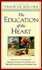 The education of the heart : readings and sources for Care of the soul, Soul mates, and the re-enchantment of everyday life