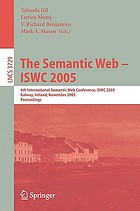 The semantic web - ISWC 2005 : 4th International Semantic Web Conference, Galway, Ireland, November 6-10, 2005 : proceedings