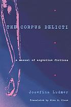The corpus delicti : a manual of Argentine fictions