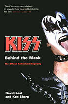 Kiss : behind the mask ; the official authorized biography