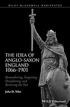 The idea of Anglo-Saxon England, 1066-1901 : remembering, forgetting, deciphering, and renewing the past
