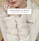 Inspired to knit : creating exquisite handknits
