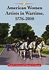 American women artists in wartime, 1776-2010 by  Paula E Calvin