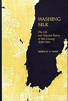 Washing silk : the life and selected poetry of Wei Chuang (834?-910)