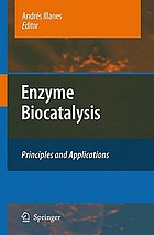 Enzyme biocatalysis : principles and applications
