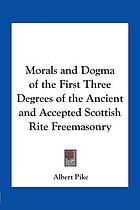 Morals and dogma of the first three degrees of the ancient and accepted Scottish Rite of Freemasonry