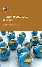 The new middle class in China : consumption, politics and the market economy