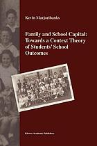 Family and School Capital: Towards a Context Theory of Students' School Outcomes