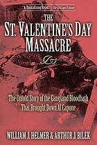 The St. Valentine's Day massacre : the untold story of the gangland bloodbath that brought down Al Capone