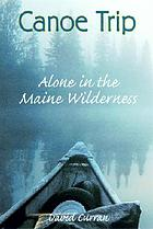 Canoe trip : alone in the Maine wilderness